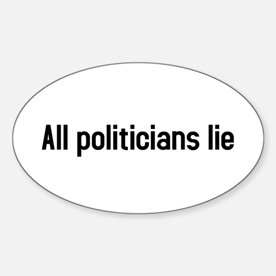 all politicians lie Oval Decal
