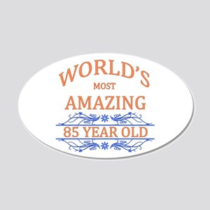 World's Most Amazing 85 Year 20x12 Oval Wall Decal