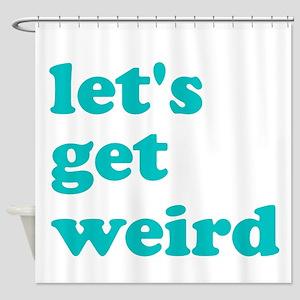 Lets Get Weird Shower Curtain