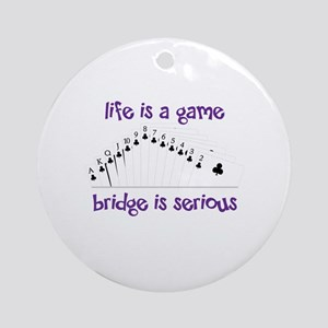 Life Is A Game bridge is serious Ornament (Round)