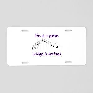 Life Is A Game bridge is serious Aluminum License