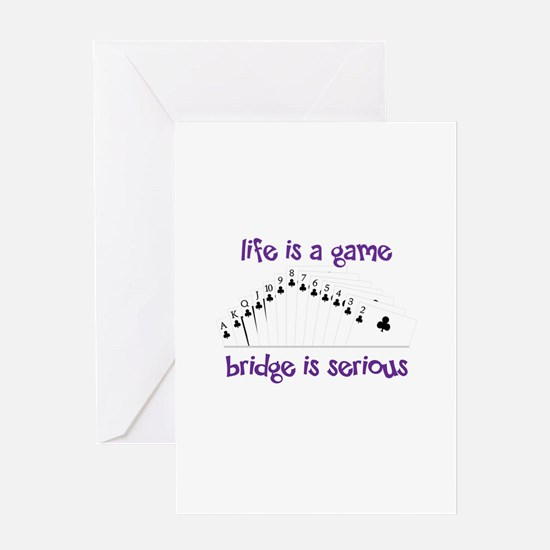 Life Is A Game bridge is serious Greeting Cards