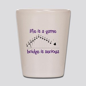 Life Is A Game bridge is serious Shot Glass