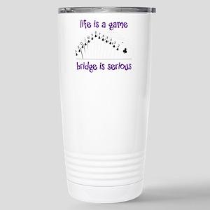 Life Is A Game bridge is serious Travel Mug