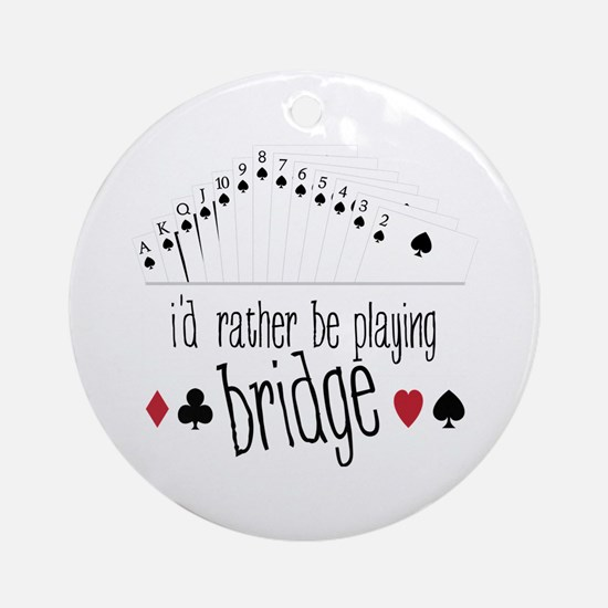 id rather be playing bridge Ornament (Round)