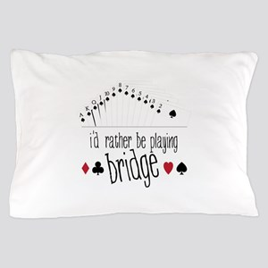 id rather be playing bridge Pillow Case