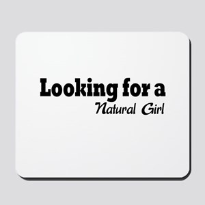 Looking for a natural girl Mousepad
