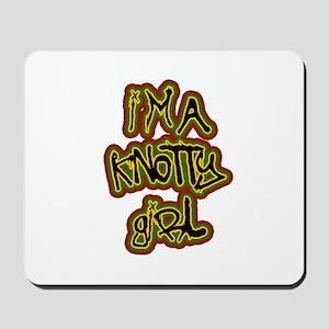 I'm a Knotty Girl Mousepad