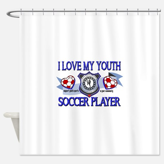 I LOVE MY YOUTH SOCCER PLAYER Shower Curtain