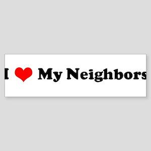 I Love My Neighbors Bumper Sticker