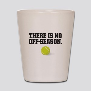 There is no off season - tennis Shot Glass