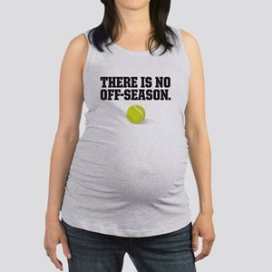 There is no off season - tennis Maternity Tank Top