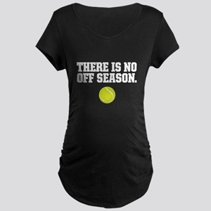 There is no off season - tennis Maternity T-Shirt