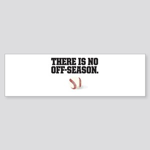 There is no off season - baseball Bumper Sticker