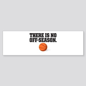 There is no off season - basketball Bumper Sticker