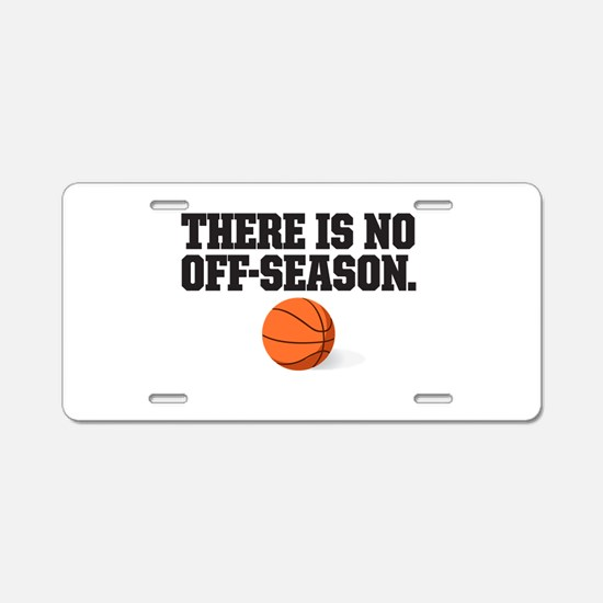 There is no off season - basketball Aluminum Licen