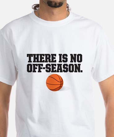 There is no off season - basketball T-Shirt