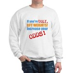 if youre ugly, lift weights Sweatshirt