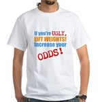 if youre ugly, lift weights T-Shirt