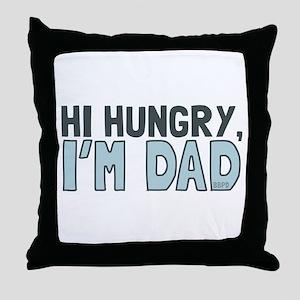 Hi Hungry Im Dad Throw Pillow