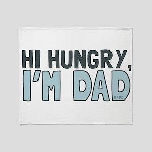 Hi Hungry Im Dad Throw Blanket