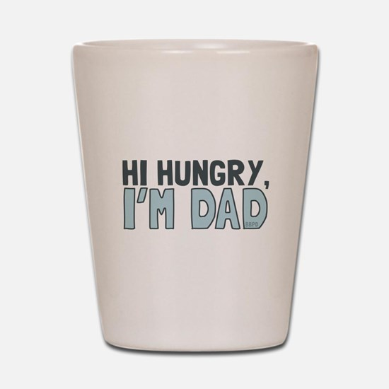 Hi Hungry Im Dad Shot Glass