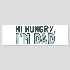 Hi Hungry Im Dad Bumper Sticker