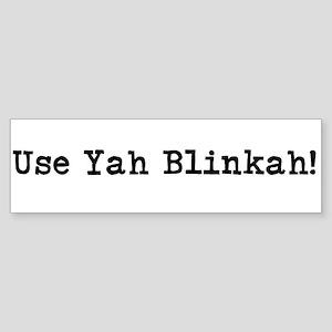 Use Yah Blinkah! Bumper Sticker
