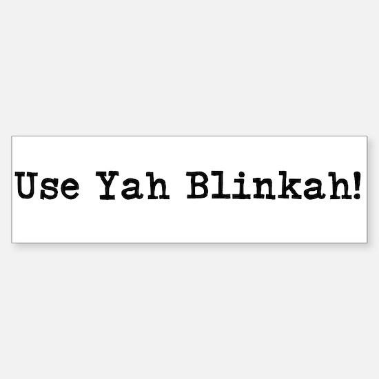 Use Yah Blinkah! Bumper Bumper Bumper Sticker