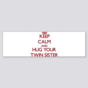 Keep Calm and HUG your Twin Sister Bumper Sticker