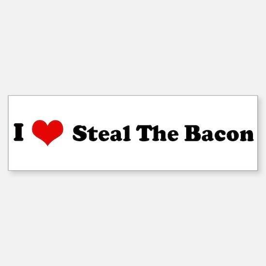 I Love Steal The Bacon Bumper Bumper Bumper Sticker
