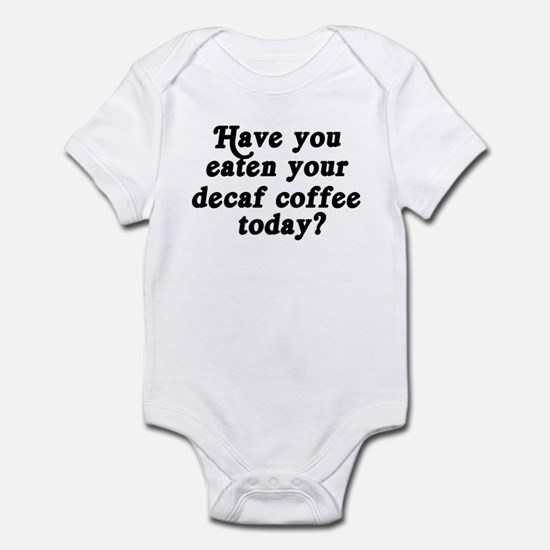 decaf coffee today Infant Bodysuit