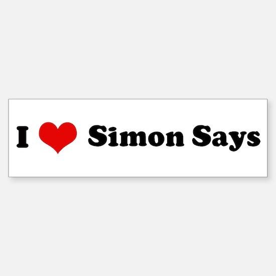 I Love Simon Says Bumper Bumper Bumper Sticker