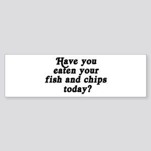 fish and chips today Bumper Sticker