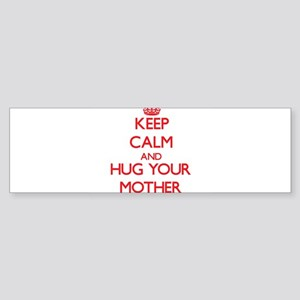 Keep Calm and HUG your Mother Bumper Sticker