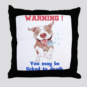 Warning Pitbull Licked to death Throw Pillow