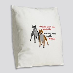 Pitbulls Make Life Whole Burlap Throw Pillow