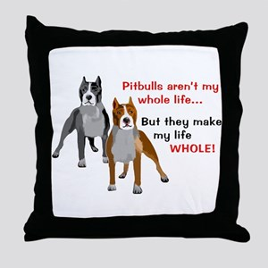 Pitbulls Make Life Whole Throw Pillow