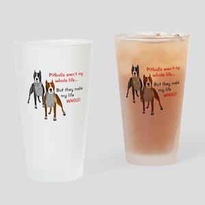 Pitbulls Make Life Whole Drinking Glass