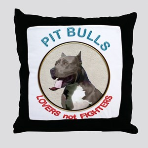 Pit Bull Lovers not Fighters Throw Pillow