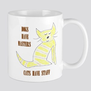 Dogs have masters, cats have staff Mug