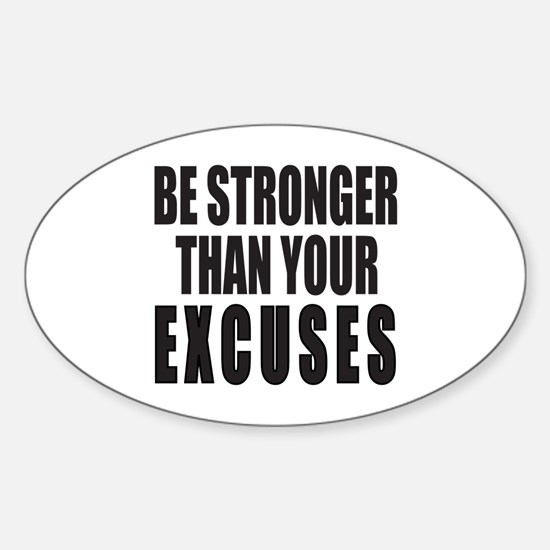 BE STRONGER THAN YOUR EXCUSES Sticker (Oval)