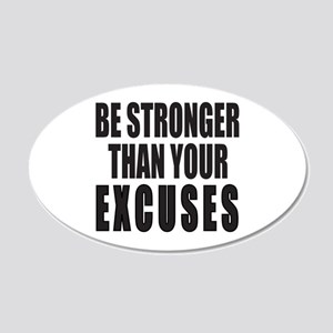 BE STRONGER THAN YOUR EXCUSE 20x12 Oval Wall Decal