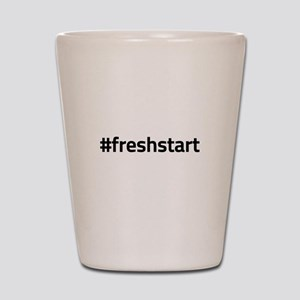 #freshstart Shot Glass