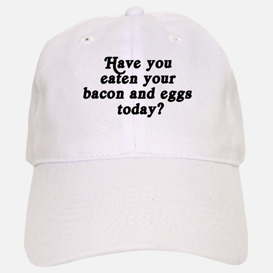 bacon and eggs today Baseball Baseball Cap