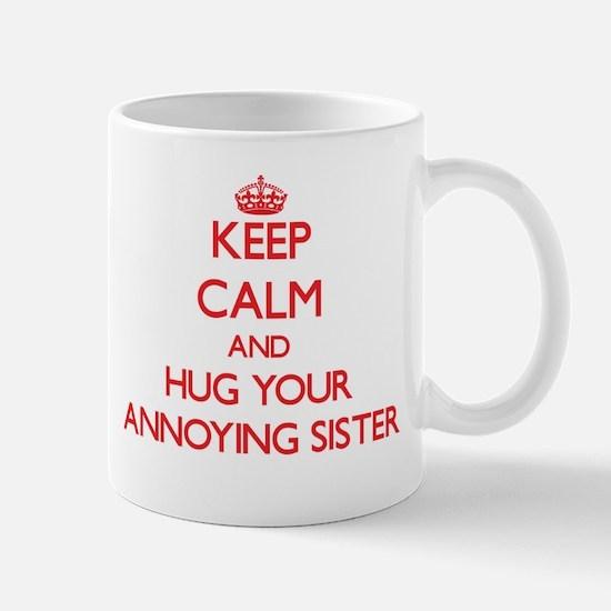 Keep Calm and HUG your Annoying Sister Mugs