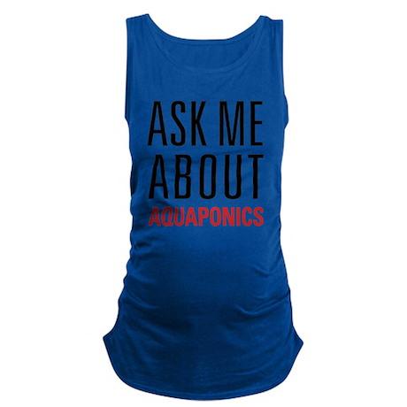 Aquaponics - Ask Me About Maternity Tank Top