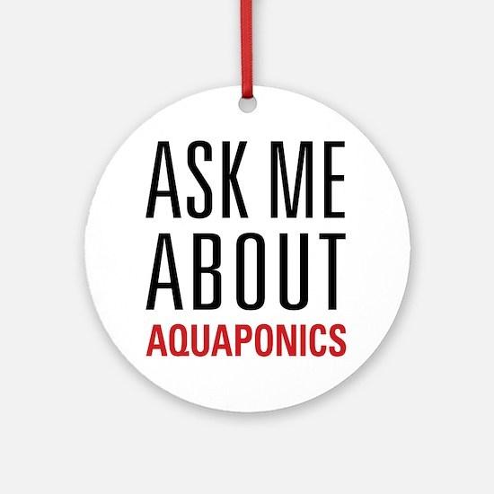 Aquaponics - Ask Me About Ornament (Round)