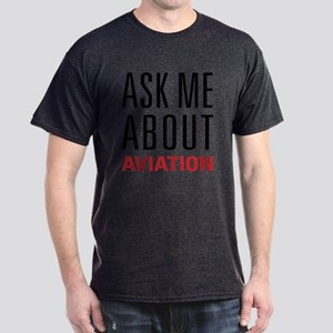 Aviation - Ask Me About Dark T-Shirt