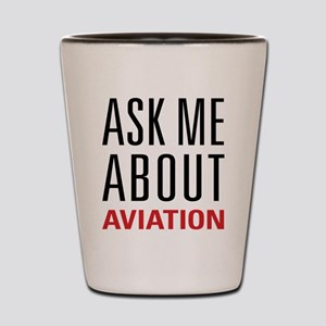 Aviation - Ask Me About Shot Glass